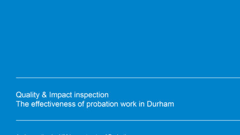 Quality & Impact inspection The effectiveness of probation work in Durham