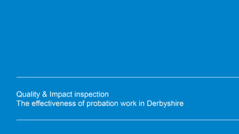 Quality & Impact inspection the effectiveness of probation work in Derbyshire