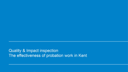 Quality & Impact inspection the effectiveness of probation work in Kent